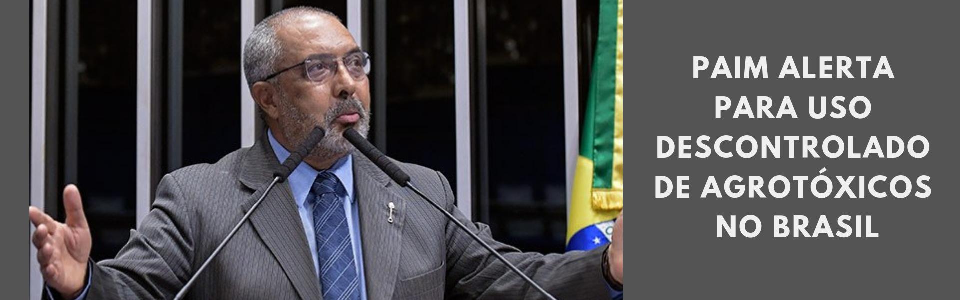 Paim alerta para uso descontrolado de agrotóxicos no Brasil