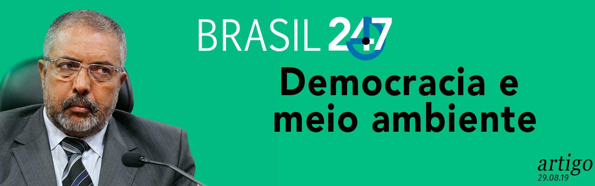 Democracia e meio ambiente    ARTIGO 29.08.19   BRASIL 247
