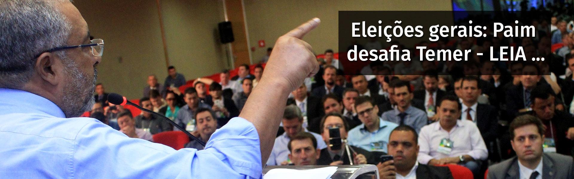 Eleições gerais: Paim desafia Temer