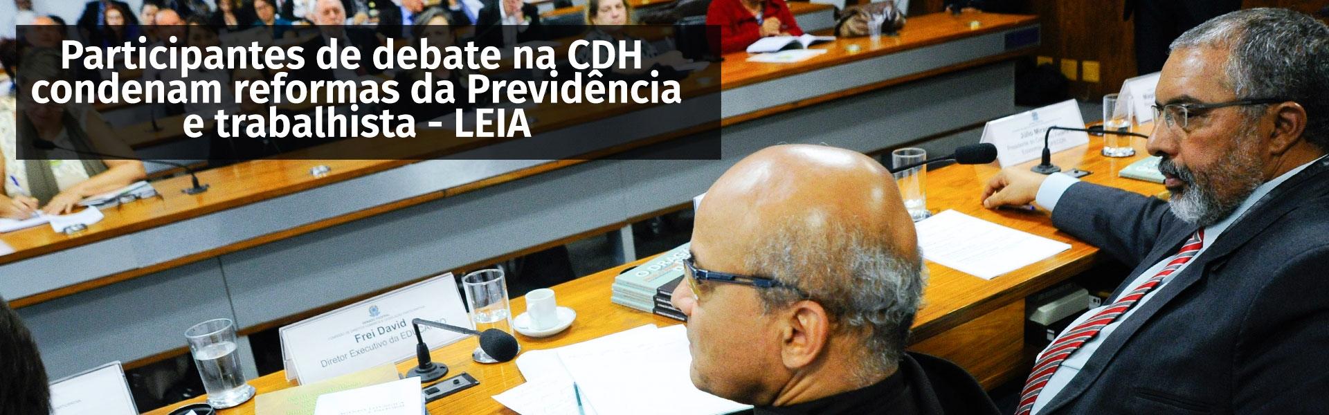 Participantes de debate na CDH condenam reformas da Previdência e trabalhista